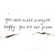 you can make everyone happy you are not pizza - Google 検索