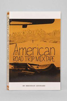The New American Road Trip Mixtape By Brendan Leonard