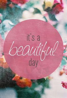 Positive Quotes  Monday Quote: Its a beautiful day | Mis Candle Shop  Positive Quotes n Description Its a Beautiful Day