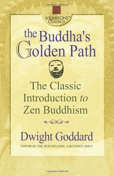 The Buddha's Golden Path: The Classic Introduction to Zen Buddhism (Square One Classics) by Dwight Goddard. $9.99. Publisher: Square One Publishers, Inc (January 1, 2003). Author: Dwight Goddard. 208 pages