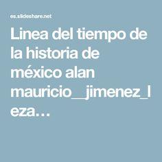 Linea del tiempo de la historia de méxico alan mauricio__jimenez_leza…