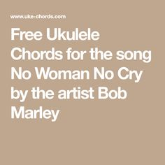 Free Ukulele Chords for the song No Woman No Cry by the artist Bob Marley