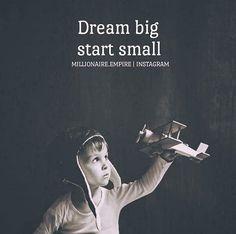 Dream big start small..