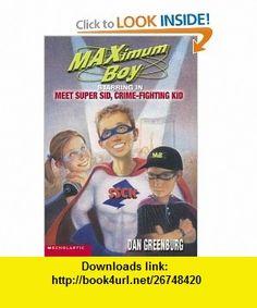Meet Super Sid Crime Fighting Kid (9780439439367) Dan Greenburg , ISBN-10: 0439439361  , ISBN-13: 978-0439439367 ,  , tutorials , pdf , ebook , torrent , downloads , rapidshare , filesonic , hotfile , megaupload , fileserve