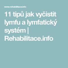 11 tipů jak vyčistit lymfu a lymfatický systém | Rehabilitace.info Beauty Detox, Food And Drink, Medical, Skin Care, Fitness, Health, Women's Fashion, Fashion Women, Salud