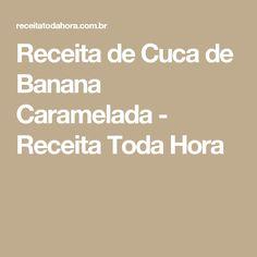 Receita de Cuca de Banana Caramelada - Receita Toda Hora