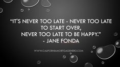 It's Never Too Late  -  Inspirational Quote - http://californiamortgagehero.com/never-late-motivational-quote/