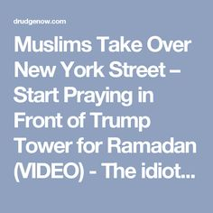 Muslims Take Over New York Street – Start Praying in Front of Trump Tower for Ramadan (VIDEO) - The idiot New Yorkers will just stand there like idiots while they get their throats slit! DUH!!!