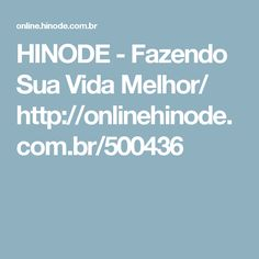 HINODE - Fazendo Sua Vida Melhor/ http://onlinehinode.com.br/500436