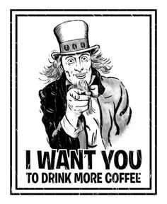 I Want You To Drink More Coffee ~ Uncle Coffee Art Print