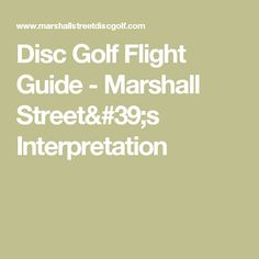 2cc07acf98368f Disc Golf Flight Guide - Marshall Street's Interpretation Perfect Golf, Golf  Tips, Golf Etiquette