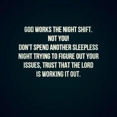No more sleepless nights - God works the night shift Faith Quotes, Bible Quotes, Me Quotes, Motivational Quotes, Inspirational Quotes, Religious Quotes, Spiritual Quotes, Adonai Elohim, Just Keep Walking