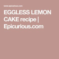 EGGLESS LEMON CAKE recipe | Epicurious.com