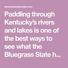 Paddling through Kentucky's rivers and lakes is one of the best ways to see what the Bluegrass State has to offer.