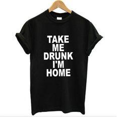 Tees with an attitude---TAKE ME DRUNK I'M HOME- womens Tee
