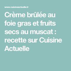 Crème brûlée au foie gras et fruits secs au muscat : recette sur Cuisine Actuelle