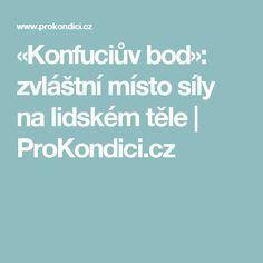 «Konfuciův bod»: zvláštní místo síly na lidském těle | ProKondici.cz