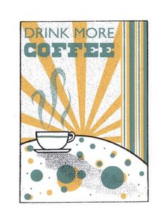 A big fan of coffee and Hatch Show Prints-inspired posters, so this would definitely find a space on my wall.    Drink More Coffee by Withremote $15