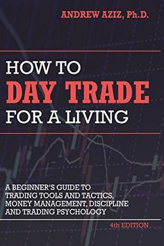 How to Day Trade for a Living: A Beginner's Guide to Trading Tools and Tactics, Money Management, Discipline and Trading Psychology by Andrew Aziz - CreateSpace Independent Publishing Platform, Stock Market For Beginners, Trade Finance, Finance Business, Financial Instrument, Finance Books, Day Trader, Investing Money, Saving Money, Sem Internet