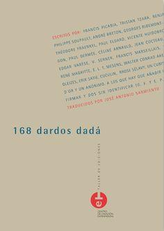 168 dardos dadá / escritos por Francis Picabia ... [et al.] ; recopilados y traducidos por José Antonio Sarmiento.-- Cuenca : Universidad de Castilla La Mancha, 2016.