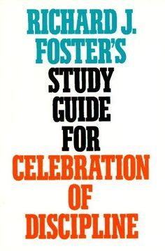 """Richard J. Foster's Study Guide for """"Celebration of Discipline"""" by Richard J. Foster. $10.19. Publisher: HarperOne; 1 edition (February 16, 1983)"""
