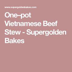 One–pot Vietnamese Beef Stew - Supergolden Bakes