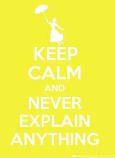 Keep Calm and Never Explain Anything ~ Mary Poppins Keep Calm Disney, Disney Love, Disney Stuff, Keep Calm Posters, Keep Calm Quotes, Disney Pixar, Walt Disney, Disney Nerd, Disney Theme