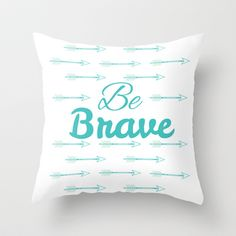 Be Brave Throw Pillow by Pixejoo - $20.00