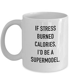 Coffee Mug - If Stress Burned Calories ...- 11 oz Unique Present Idea for Friend, Mom, Dog Lover, Wife, Girlfriend - Best Office Cup Birthday Funny Gift for Coworker, Her, Women