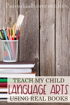 Teach My Child Language Arts with Real Books