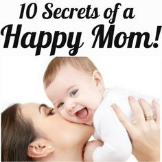 10 secrets of a happy mom  - Great, real-life tips from real moms.
