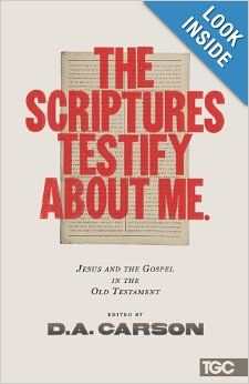 The Scriptures Testify about Me: Jesus and the Gospel in the Old Testament (The Gospel Coalition): D. A. Carson, Alistair Begg, Mike Bullmor...