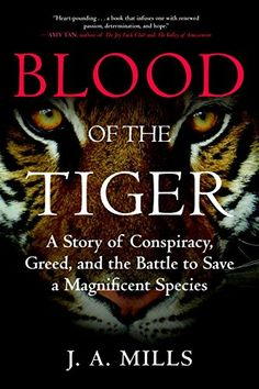 Blood of the Tiger: A Story of Conspiracy, Greed, and the Battle to Save a Magnificent Species: Amazon.co.uk: J. A. Mills: 9780807030646: Books