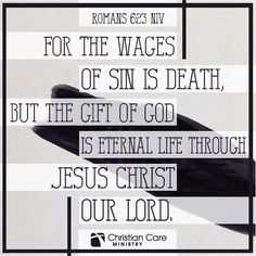 "Romans 6:23 NIV ""For the wages of sin is death, but the gift of God is eternal life through Jesus Christ our Lord."""