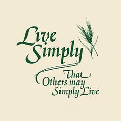 Voluntary Simplicity means being more cognizant of my impact on and my place in this world that I live in.