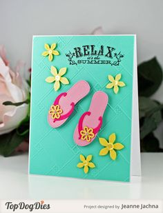 Jeanne Jachna: A Kept Life – Lazy Days of Summer - 7/9/15. Top Dog Dies: Flip Flops, Pretty Petals #3. Waltzingmouse Stamps: My Island. Cuttlebug EF: Matelasse). (Pin#1: Dies/Stamps: Top Dog. Pin+: Summer Fun; Apparel: Boots/...Shoes...).