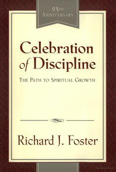 Celebration of Discipline: Prayer, Fasting, Meditation, Study, Simplicity, Solitude, Submission, Service, Confession, Worship, Guidance, Celebration