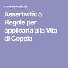 Assertività: 5 Regole per applicarla alla Vita di Coppia Psychology, Coaching, Health Care, Life Hacks, Mindfulness, Ferrari, Tips, Montessori, Conversation