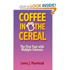 Coffee in the Cereal: The First Year with Multiple Sclerosis by Lorna J. Moorhead