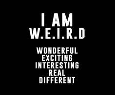 I am W.E.I.R.D