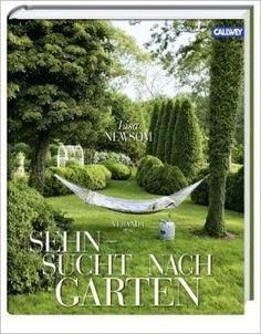 Buch, Kultur und Lifestyle- Gartenbücher und Gartenzubehör: Rezension: Sehnsuchtsgarten- Lisa Newsom- Callwey....