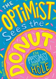 """The Optimist Sees the Donut. The Pessimist Sees the Hole."" - Oscar Wilde I suppose I am an optimist. I see donuts everywhere Life Quotes Love, Me Quotes, Motivational Quotes, Inspirational Quotes, Advice Quotes, Funny Quotes, The Words, Donut Quotes, Favorite Quotes"