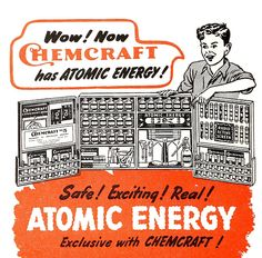 Now Chemcraft has ATOMIC ENERGY! - Chemcraft chemistry set advert detail, December 1947 Safe, exciting Atomic Energy Experiments make Chemcraft more fun than ever before. And listen, fellows. Retro Ads, Vintage Advertisements, Vintage Ads, Vintage Stuff, Retro Advertising, Vintage Rock, Vintage Posters, Chemistry Set, Kids Part