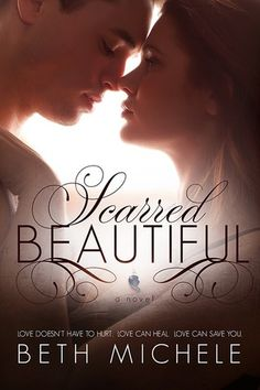 Scarred Beautiful by Beth Michele | Release Date: January 27, 2014 | Contemporary Romance / New Adult