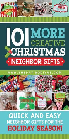 With Christmas being right around the corner, life gets super crazy. Let us help ease some of the stress with this list of over 100 Holiday Gifts for Your Neighbors. These aren't just any gift ideas, these are gifts that are quick and easy to put together, so your stress is less. The Dating Diva's have a great list here:	http://www.thedatingdivas.com/101-quick-easy-neighbor-gifts/
