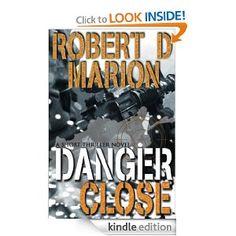 Danger Close by Robert Marion (short novel).