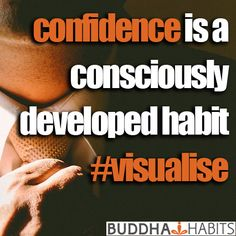 Confidence is a consciously developed habit. #visualize #selfimage #confidence #consciousness #habits #personalgrowth