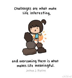 chibird: Optimistic view of challenges in your life. Only making you stronger. Positive Vibes, Positive Quotes, Motivational Quotes, Inspirational Quotes, Cute Quotes, Words Quotes, Sayings, Quotes Gif, Mom Quotes