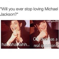 That was a really question!?!? Well, if you want an answer, then NO! The answer is no! I will NEVER stop loving him. Never, ever, ever :) <3