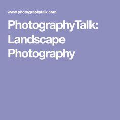 PhotographyTalk: Landscape Photography